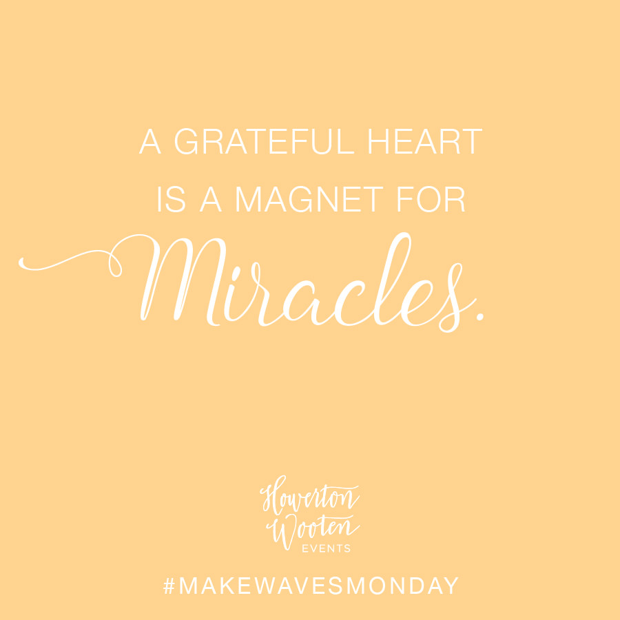 A Grateful Heart is a Magnet for Miracles. Howerton+Wooten Events.