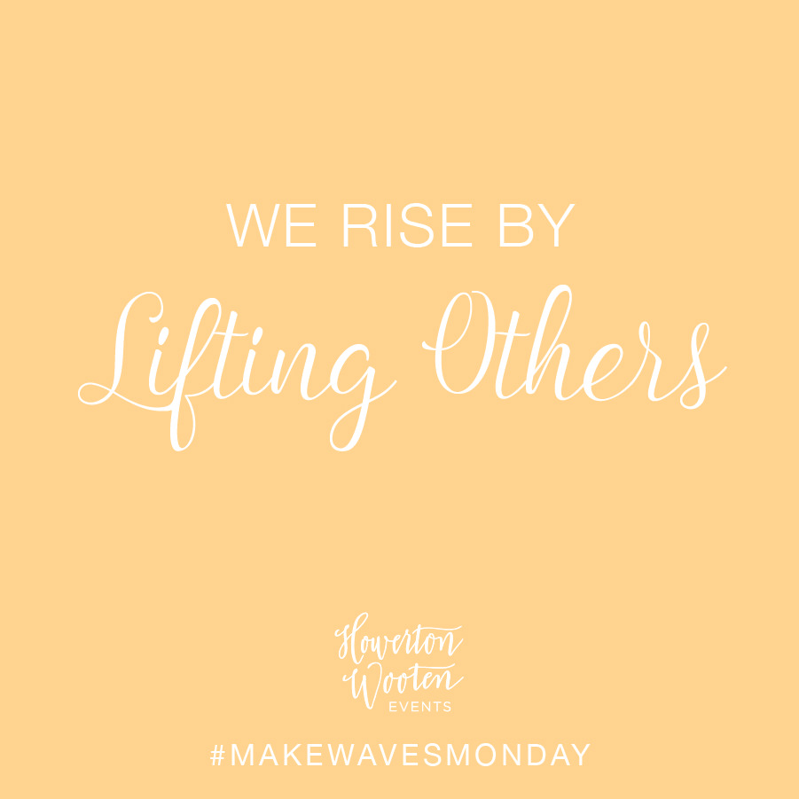 We Rise by Lifting Others. Howerton+Wooten Events.