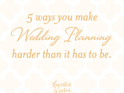 5 Ways You Make Wedding Planning Harder Than It Has to Be