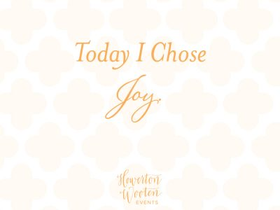 Happy New Year. Today I Choose Joy. Howerton+Wooten Events.
