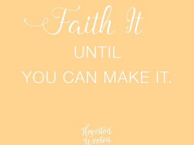 Monday Morning Thoughts. Faith It Until You Can Make It.