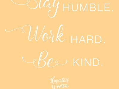 Monday Morning Thoughts. Stay Humble. Work Hard. Be Kind.