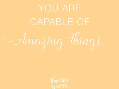You Are Capable of Amazing Things. Howerton+Wooten Events.