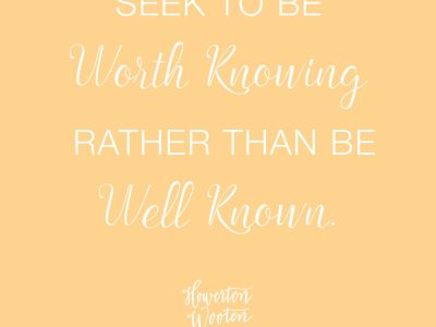 Seek to Be Worth Knowing. Howerton+Wooten Events.