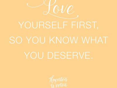 Love Yourself First. So You Know What You Deserve