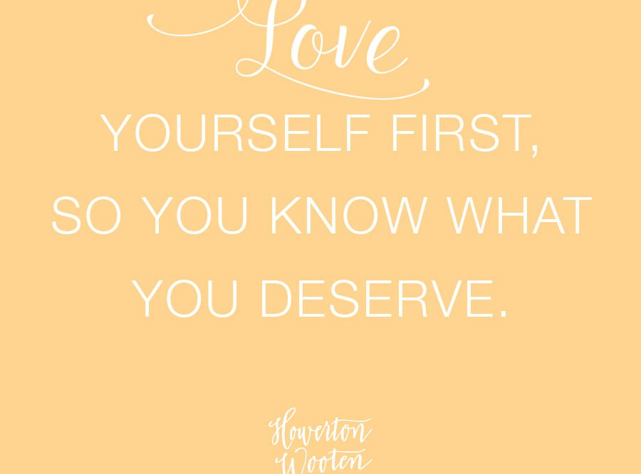 Monday Morning Thoughts Love Yourself First So You Know What You Deserve Howerton Wooten Events