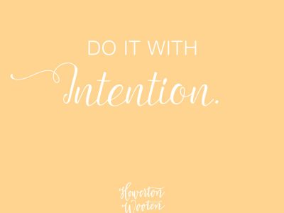 Do It With Intention. Howerton+Wooten Events.