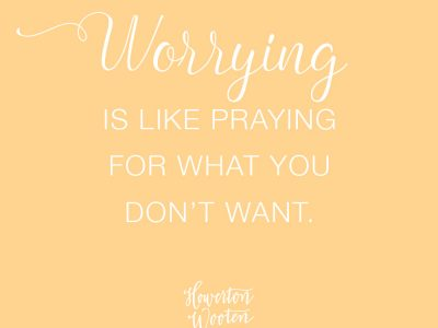 Monday Morning Thoughts.  Worrying is Like Praying for What You Don't Want.