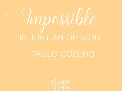 Monday Morning Thoughts. Impossible is Just An Opinion.