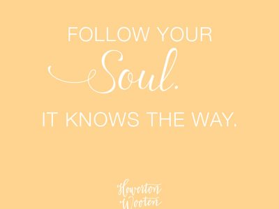 Follow Your Soul. It Knows the Way. Howerton+Wooten Events.