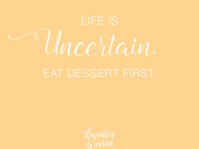 Monday Morning Thoughts. Eat Dessert First.