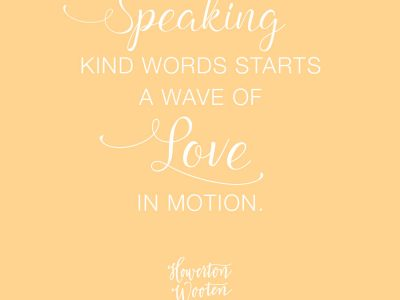 Monday Morning Thoughts. Speaking Kind Words Start a Wave of Love in Motion.
