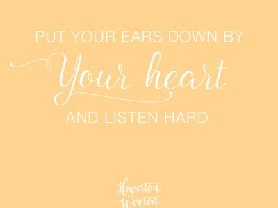 Monday Morning Thoughts.  Put Your Ears Down by Your Heart and Listen Hard.
