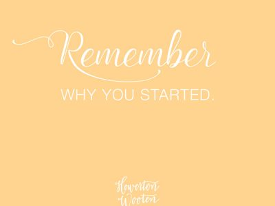 Monday Morning Thoughts. Remember Why You Started.