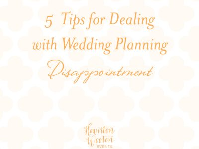 5 Tips for Dealing with Wedding Planning Disappointment. Howerton+Wooten Events.
