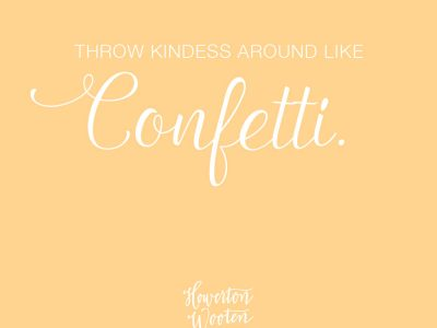 Throw Kindness Around Like Confetti. Howerton+Wooten Events.