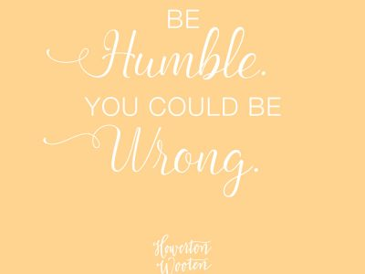 Be Humble. You Could Be Wrong. Howerton+Wooten Events.