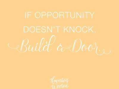 If Opportunity Doesn't Knock, Build a Door. Howerton+Wooten Events.