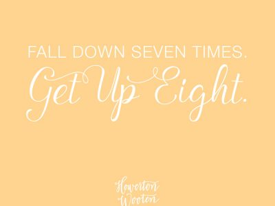 Fall Down Seven Times. Get Up Eight. Howerton+Wooten Events.