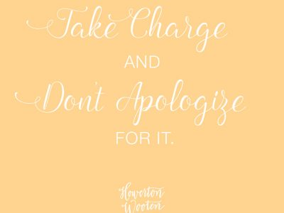 Take Charge and Don't Apologize for It. Howerton+Wooten Events.
