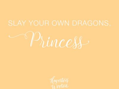 Monday Morning Thoughts. Slay Your Own Dragons Princes. Howerton+Wooten Events.