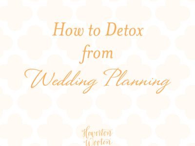 How to Detox from Wedding Planning. Howerton+Wooten Events.