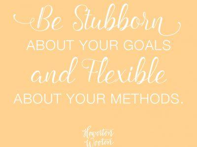 Be Stubborn About Your Goals and Flexible About Your Methods. Howerton+Wooten Events.
