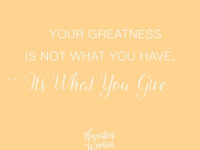 Your Greatness is What You Give. Howerton+Wooten Events.