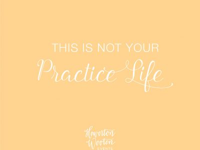 This is Not Your Practice Life. Howerton+Wooten Events.