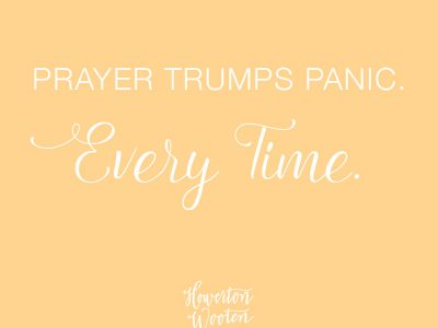 Prayer Trumps Panic. Howerton+Wooten Events.