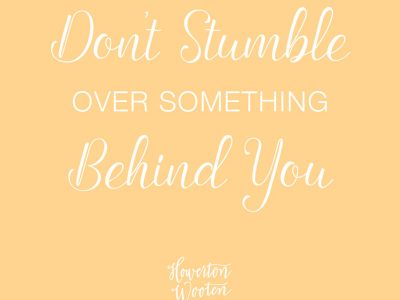 Don't Stumble Over Something Behind You. Howerton+Wooten Events.
