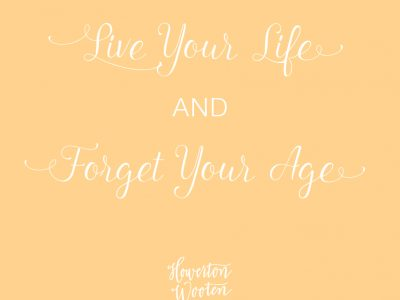 Live Your Life and Forget Your Age. Howerton+Wooten Events.