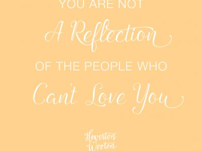 You Are Not a Reflection of the People Who Can't Love You. Howerton+Wooten Events.