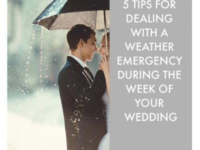 5 Tips for Dealing with a Weather Emergency During the Week of Your Wedding.