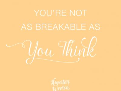 You're Not as Breakable as You Think. Howerton+Wooten Events.